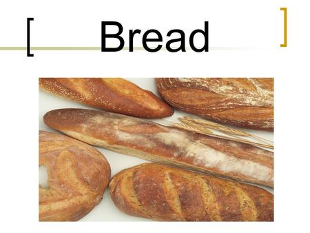 Bread. Bread Facts Bread, is probably the oldest as well as most often eaten food in the world. Bread is a high complex-carbohydrate food with lots of.