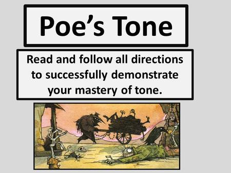 Poe's Tone Read and follow all directions to successfully demonstrate your mastery of tone.