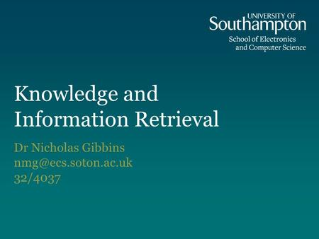 Knowledge and Information Retrieval Dr Nicholas Gibbins 32/4037.