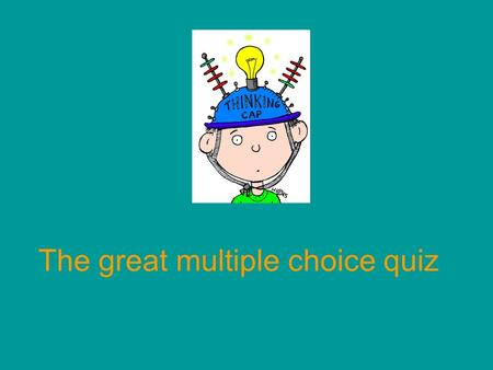 The great multiple choice quiz 1. My brothers ……..to bed at ten o'clock. b. goes a. they go c. go.