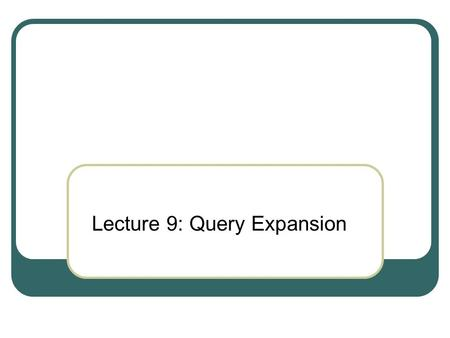 Lecture 9: Query Expansion. This lecture Improving results For high recall. E.g., searching for aircraft doesn't match with plane; nor thermodynamic with.