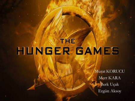 Murat KORUCU Mert KARA Berk Uçak Ergün Aksoy. Suzanne Collins : The writer of the book Gary Ross : The director of the movie Summary and general information.