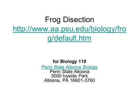 Frog Disection  g/default.htm  g/default.htm for Biology 110 Penn State Altoona Biology.