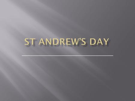 _______________________________. St. Andrew's Day is the feast day of Saint Andrew. It is celebrated on the 30th of November. Saint Andrew is the patron.