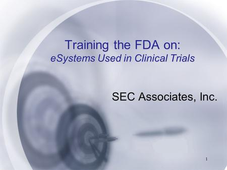 1 Training the FDA on: eSystems Used in Clinical Trials SEC Associates, Inc.