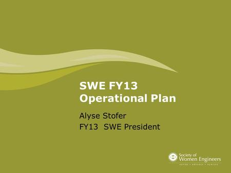 Alyse Stofer FY13 SWE President SWE FY13 Operational Plan.