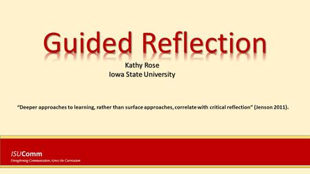 "ISUComm Strengthening Communication Across the Curriculum Kathy Rose Iowa State University ""Deeper approaches to learning, rather than surface approaches,"