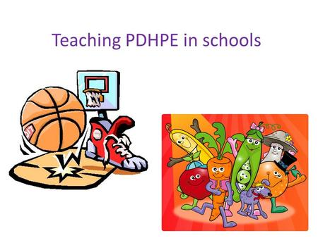 Teaching PDHPE in schools. IMPORTANCE OF PDHPE IN PRIMARY SCHOOLS The following slides will explore a rationale on why teaching PDHPE in schools is an.