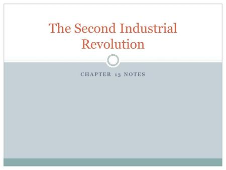 CHAPTER 13 NOTES The Second Industrial Revolution.