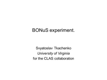 BONuS experiment. Svyatoslav Tkachenko University of Virginia for the CLAS collaboration.