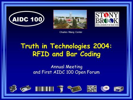 AIDC 100 Truth in Technologies 2004: RFID and Bar Coding Annual Meeting and First AIDC 100 Open Forum Charles Wang Center.