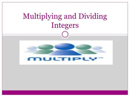 Multiplying and Dividing Integers. What's the Pattern? 1) (-5) x (2) = -102) (-7) x (5) = -35 3)(+7) x (+6)=+424) (+4) x (+5)=+20 5) (-3) x (-2)= +66)