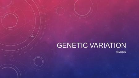 GENETIC VARIATION REVISION. USE THE DIAGRAM TO HELP YOU EXPLAIN THE RELATIONSHIP BETWEEN CHROMOSOMES, GENES, ALLELES, PHENOTYPE, GENOTYPE, AND THE MOLECULE.