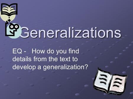 Generalizations EQ - How do you find details from the text to develop a generalization?