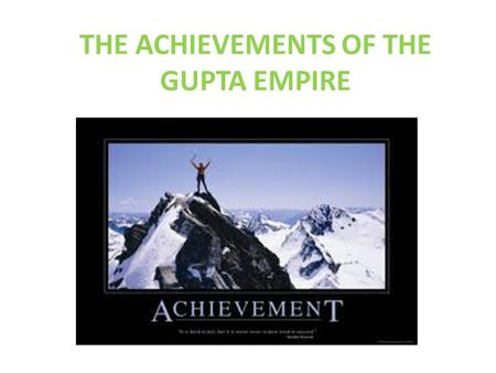 THE ACHIEVEMENTS OF THE GUPTA EMPIRE. INTROCTION Gupta = great empire that came after the Mauryan Guptans ruled under a golden age – Time of peace, wealth.
