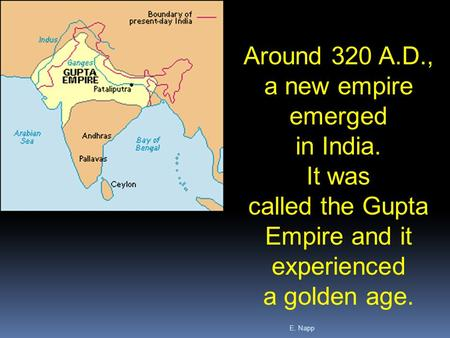 E. Napp Around 320 A.D., a new empire emerged in India. It was called the Gupta Empire and it experienced a golden age.