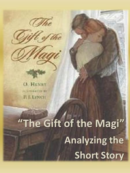 """The Gift of the Magi"" Analyzing the Short Story."