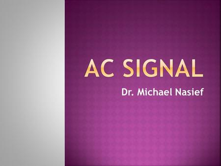 Dr. Michael Nasief.  Rotating electrical machines (ac generators)  Electronic oscillator circuits.