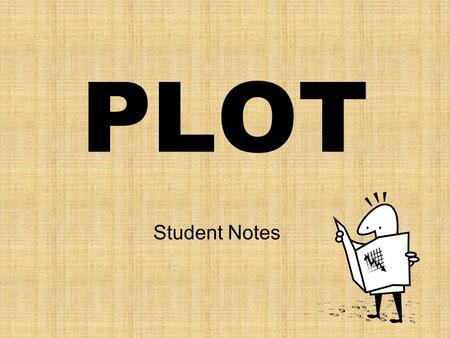 "PLOT Student Notes. Plot Diagram 2 1 3 4 5 Plot (definition) Plot is the organized pattern or ""sequence of events"" that make up a story. Every plot is."
