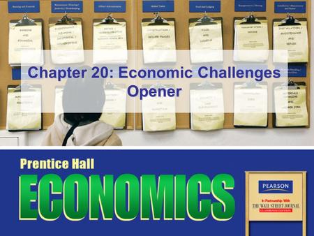 Chapter 20: Economic Challenges Opener. Copyright © Pearson Education, Inc.Slide 2Chapter 20, Opener Essential Question How much can we reduce unemployment,