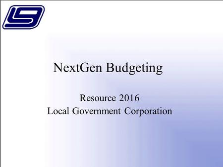 NextGen Budgeting Resource 2016 Local Government Corporation.