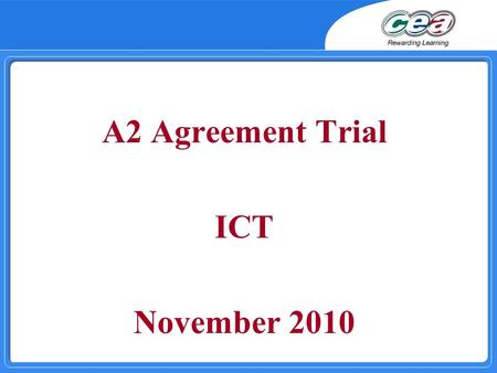 A2 Agreement Trial ICT November 2010. AGENDA  10.00 New Specification Principal Moderator's Report Exemplar Materials  12.15 Lunch  1.00 Exemplar Materials.