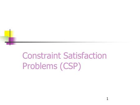 1 Constraint Satisfaction Problems (CSP). Announcements Second Test Wednesday, April 27.