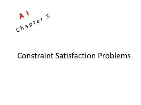 Constraint Satisfaction Problems C h a p t e r 5 A I.