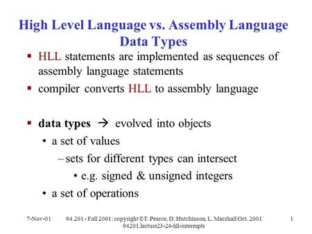 7-Nov-0194.201 - Fall 2001: copyright ©T. Pearce, D. Hutchinson, L. Marshall Oct. 2001 94201.lecture23-24-hll-interrupts 1 High Level Language vs. Assembly.