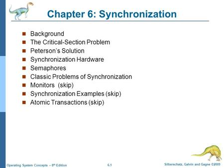 6.1 Silberschatz, Galvin and Gagne ©2009 Operating System Concepts – 8 th Edition Chapter 6: Synchronization Background The Critical-Section Problem Peterson's.
