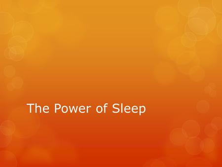 The Power of Sleep. Integral  very important and necessary  formed as a unit with another part.