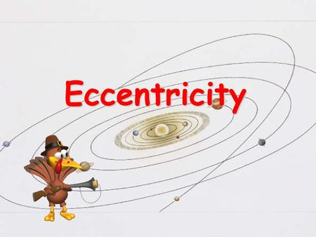 Eccentricity. What is an Ellipse? An Ellipse is an oval shape An Ellipse is an oval shaped orbit.
