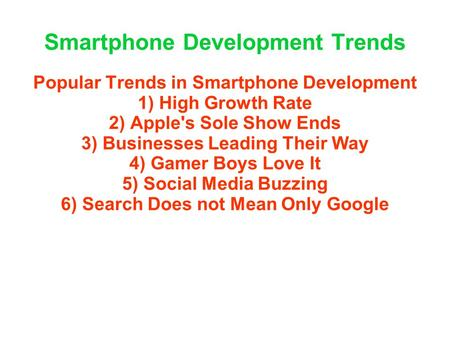 Smartphone Development Trends Popular Trends in Smartphone Development 1) High Growth Rate 2) Apple's Sole Show Ends 3) Businesses Leading Their Way 4)