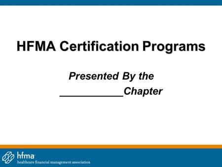 HFMA Certification Programs Presented By the ___________Chapter.