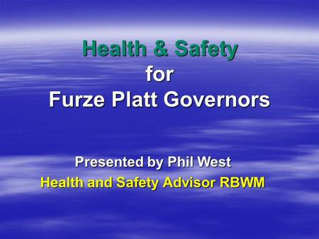 Health & Safety for Furze Platt Governors Presented by Phil West Health and Safety Advisor RBWM.