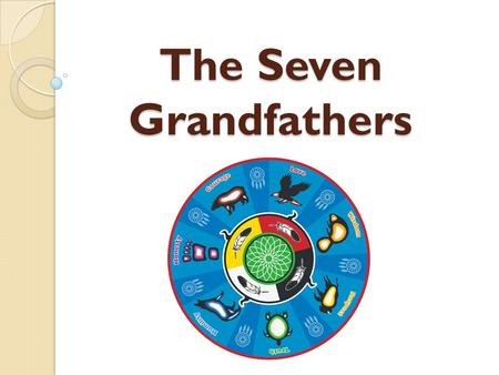 The Seven Grandfathers. First Nations and Inuit peoples have great respect for the land, and all things of the land have a spiritual significance for.
