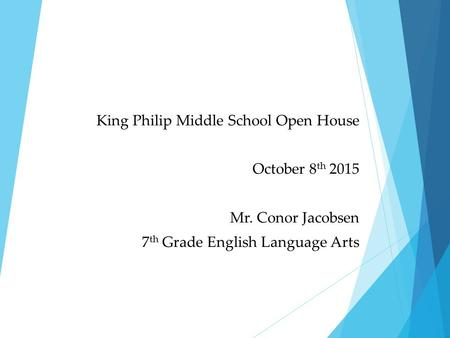 Welcome Parents! King Philip Middle School Open House October 8 th 2015 Mr. Conor Jacobsen 7 th Grade English Language Arts.