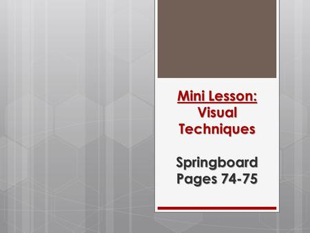 Mini Lesson: Visual Techniques Springboard Pages 74-75