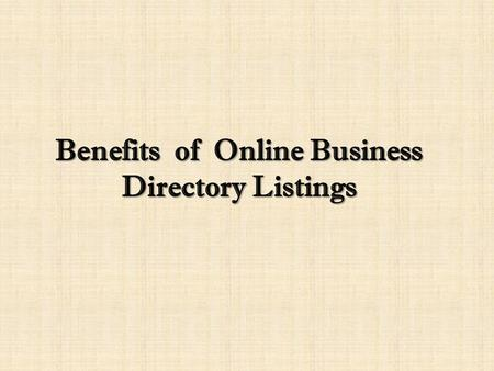 Benefits of Online Business Directory Listings. Internet is growing worldwide every year. It is penetrating globally and has become a major marketing.
