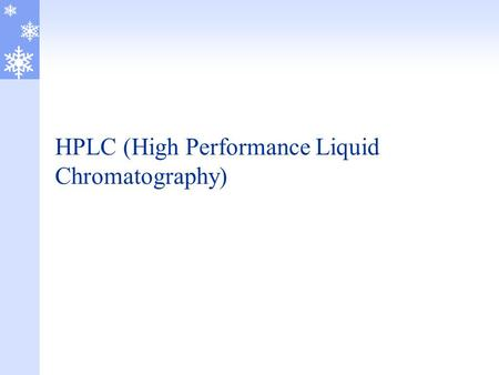 HPLC (High Performance Liquid Chromatography). LIQUID CHROMATOGRAPHY A sample mixture is passed through a column packed with solid particles which may.