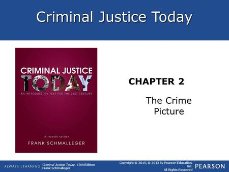 Criminal Justice Today CHAPTER 2 Criminal Justice Today, 13th Edition Frank Schmalleger Copyright © 2015, © 2013 by Pearson Education, Inc. All Rights.