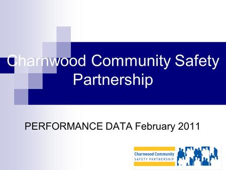 Charnwood Community Safety Partnership PERFORMANCE DATA February 2011.
