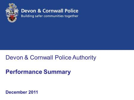 Devon & Cornwall Police Authority Performance Summary December 2011.