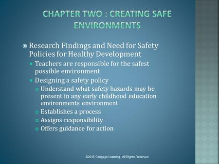 ©2016 Cengage Learning. All Rights Reserved.  Research Findings and Need for Safety Policies for Healthy Development  Teachers are responsible for the.