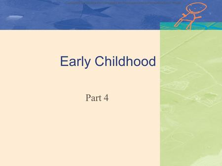 Copyright © The McGraw-Hill Companies, Inc. Permission required for reproduction or display Early Childhood Part 4.