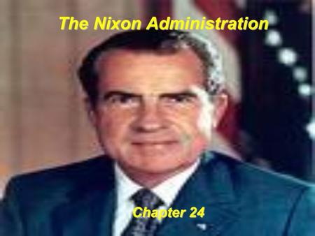 The Nixon Administration Chapter 24. Key Features of Nixon's Politics and Domestic Policies Nixon the Conservative Believed the federal government was.