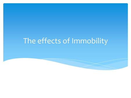 The effects of Immobility. Factors Influencing obility/Immobility  Mobility  Ability to move about freely  Immobility  Inability to move about freely.
