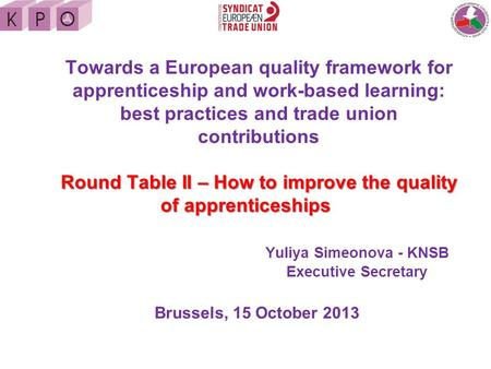 Round Table II – How to improve the quality of apprenticeships Towards a European quality framework for apprenticeship and work-based learning: best practices.