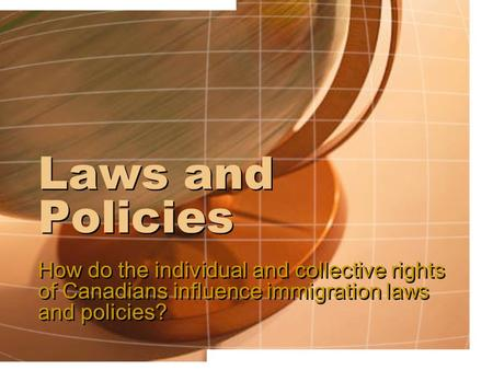 Laws and Policies How do the individual and collective rights of Canadians influence immigration laws and policies?