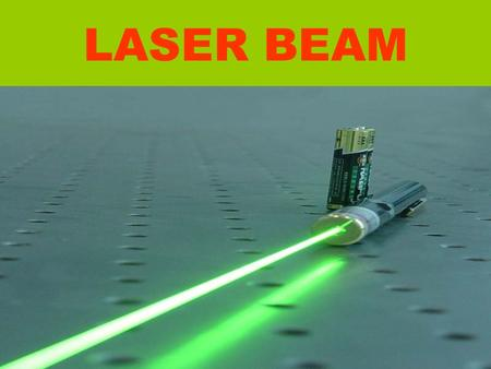 LASER BEAM What is LASER BEAM ? The term laser is an acronym for Light Amplification by Stimulated Emission of Radiation. A laser beam is a powerful,